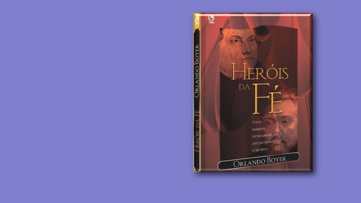 3 Valiosas Lições do livro Heróis da Fé