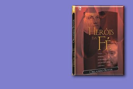 3 Valiosas Lições do livro Heróis daFé